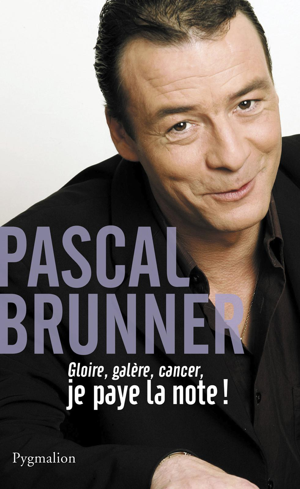 Gloire, galère, cancer - Brunner, Pascal