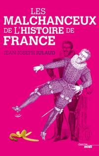 Les Malchanceux de l'Histoire de France | JULAUD, Jean-Joseph