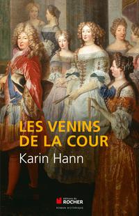 Les venins de la Cour | Hann, Karin