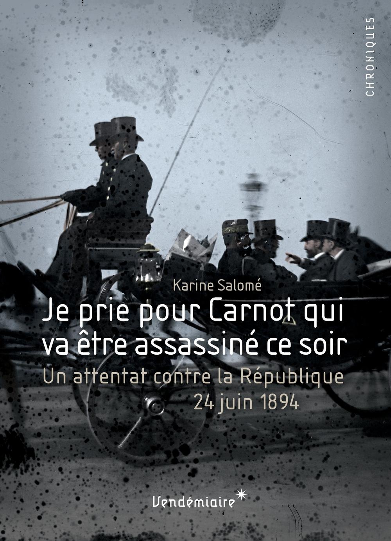 Je prie pour Carnot qui va être assassiné ce soir
