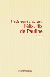 Félix fils de Pauline | Hébrard, Frédérique