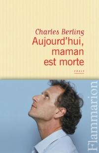 Aujourd'hui, maman est morte   Berling, Charles