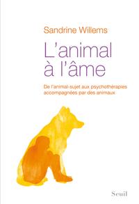 L'Animal à l'âme. De l'animal-sujet aux psychothérapies accompagnées par des animaux |