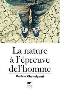 La Nature à l'épreuve de l'homme | Chansigaud, Valérie