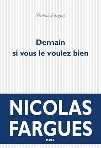 Demain si vous le voulez bien   Fargues, Nicolas
