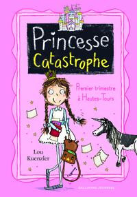 Princesse Catastrophe (Tome 1) - Premier trimestre à Hautes-Tours