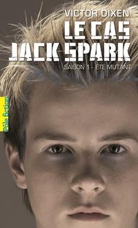 Le cas Jack Spark (Saison 1) - Été mutant