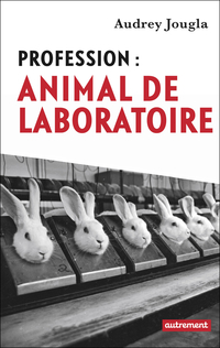 Profession : animal de laboratoire | Jougla, Audrey