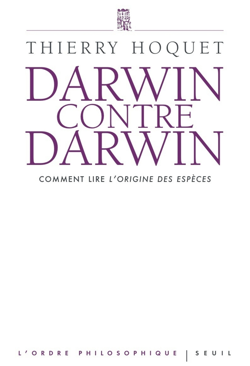 Darwin contre Darwin. Comment lire L'Origine des e
