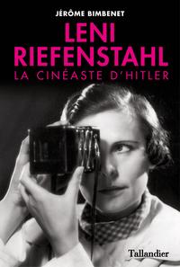 Leni Riefenstahl, la cinéaste d'Hitler | Bimbenet, Jérôme