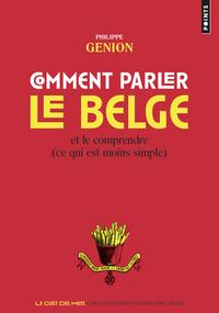 Comment parler le belge ?. Et le comprendre (ce qu