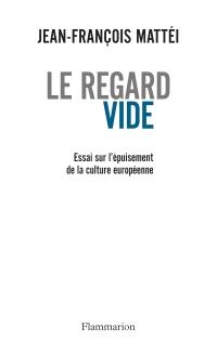 Le Regard vide - Essai sur l'épuisement de la culture européenne