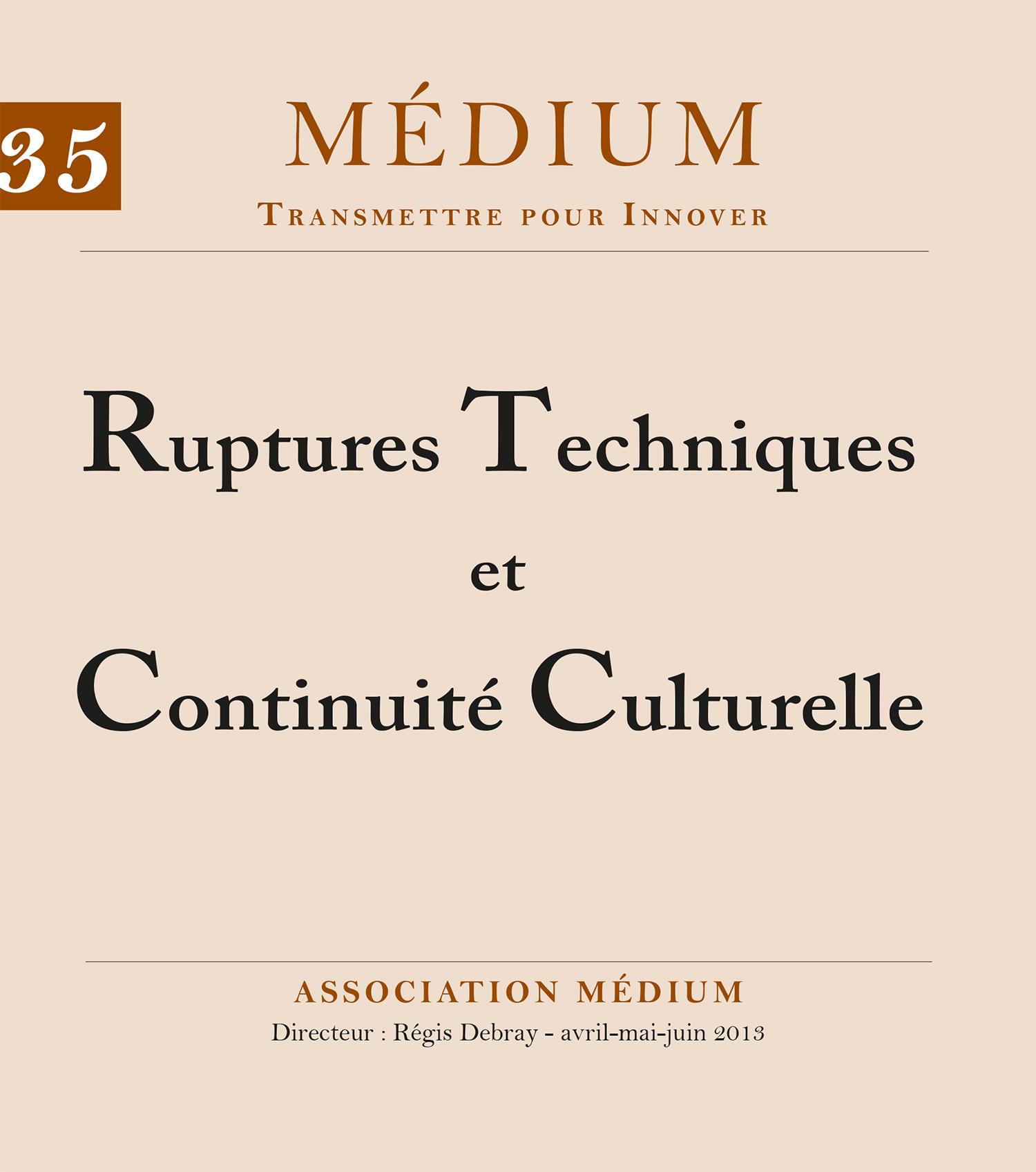 Ruptures Techniques et Continuité Culturelle (Médium n°35, avril-juin 2013)