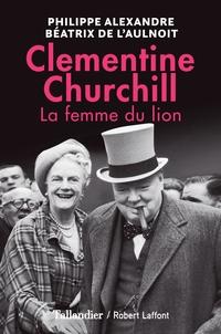 Clementine Churchill. La femme du lion |