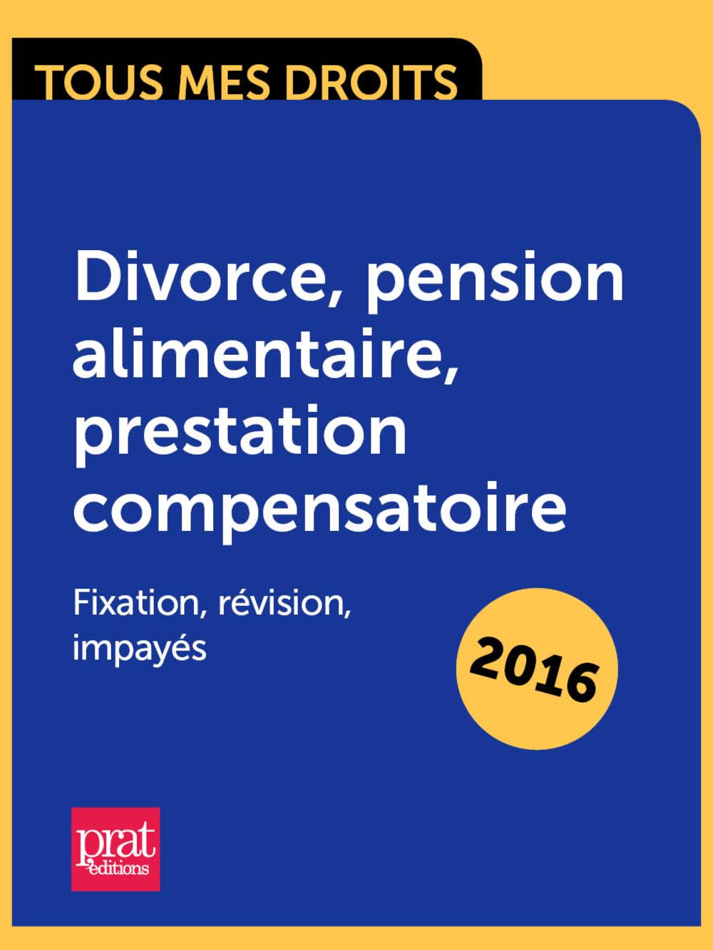 Divorce, pension alimentaire, prestation compensatoire : fixation, révision, impayés