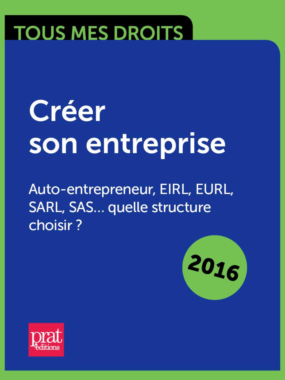 Créer son entreprise : auto-entrepreneur, EIRL, EURL, SARL, SAS quelle structure choisir ?