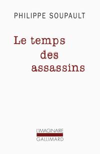 Le temps des assassins | Soupault, Philippe