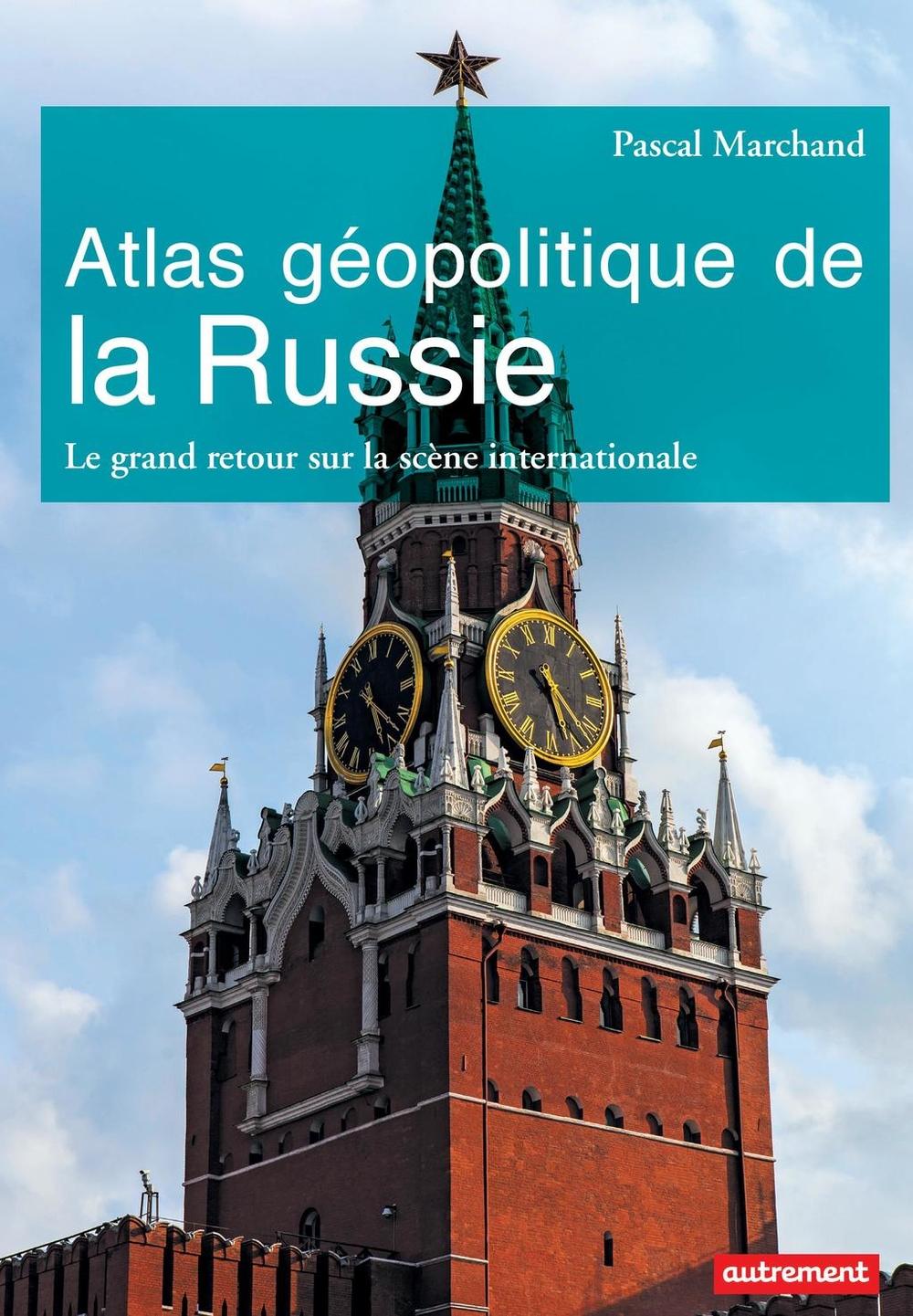 Atlas géopolitique de la Russie. Le grand retour sur la scène internationale