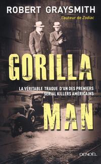 Gorilla Man. La véritable traque d'un des premiers serial killers américains | Graysmith, Robert