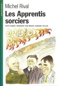 Les Apprentis sorciers. Fritz Haber, Wernher von Braun, Edward Teller