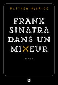 Frank Sinatra dans un mixeur | McBride, Matthew