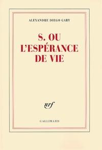 S. ou L'espérance de vie | Gary, Alexandre Diego