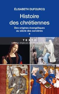 Histoire des chrétiennes. T.1 - Des origines évangéliques au siècle des sorcières | Dufourcq, Élisabeth