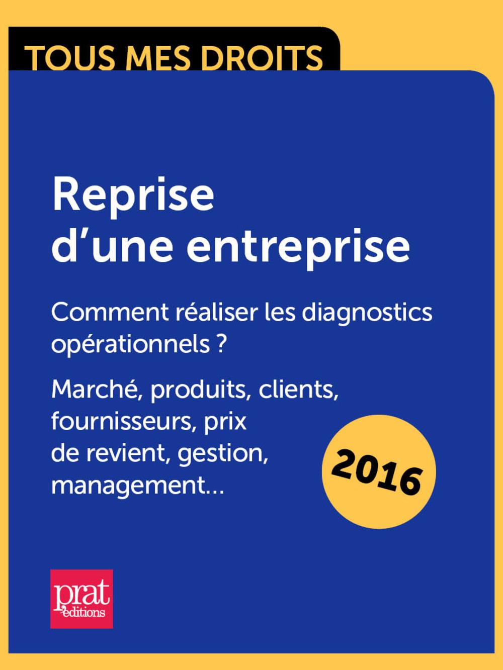 Reprise dune entreprise : comment réaliser les diagnostics opérationnels ?  Marché, produits, clients, fournisseurs, prix de revient, gestion, management