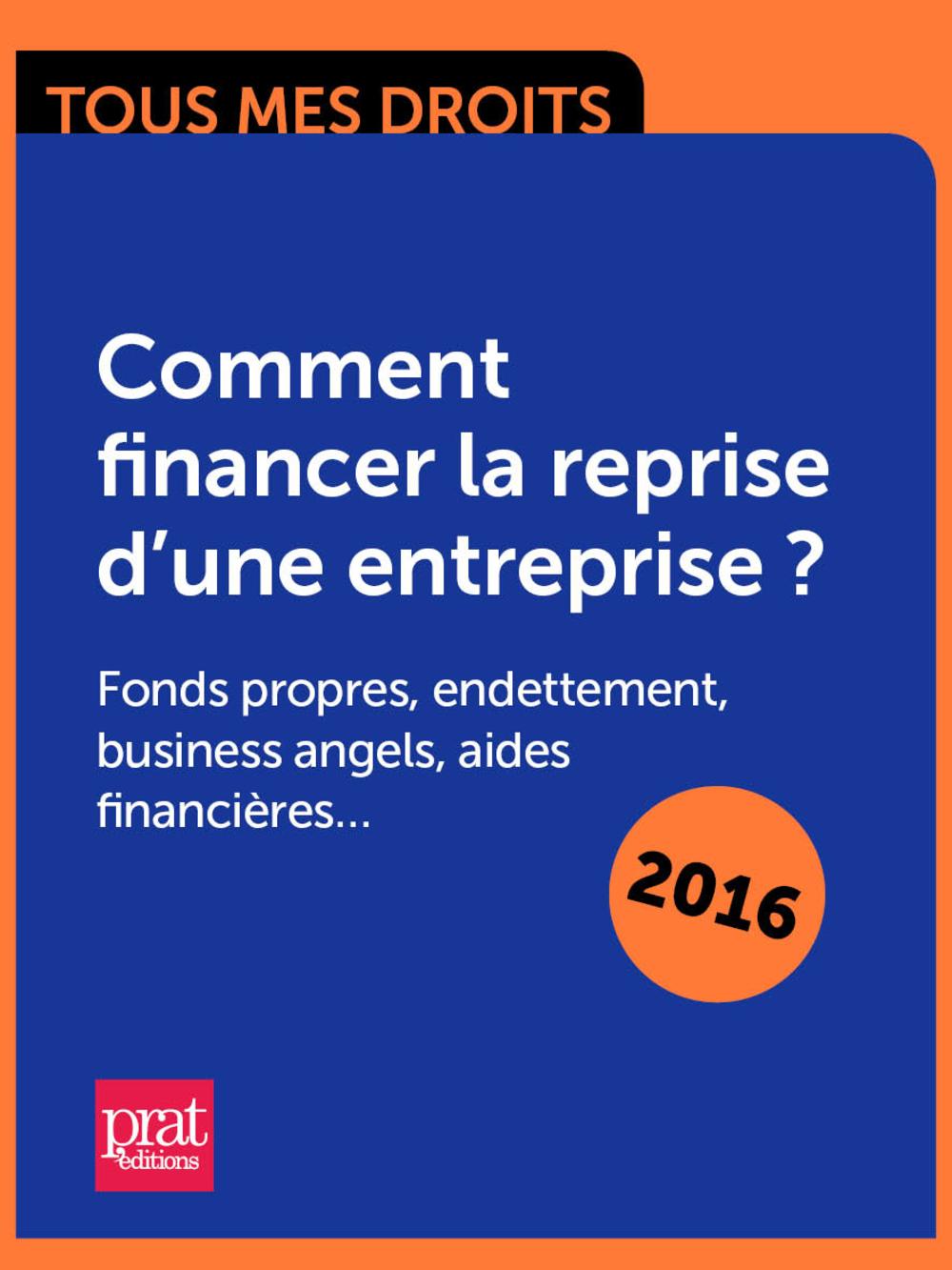 Comment financer la reprise dune entreprise ? Fonds propres, endettement, business angels, aides financières