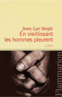 En vieillissant les hommes pleurent   Seigle, Jean-Luc