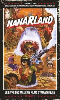 Nanarland : Le livre des mauvais films sympathiques