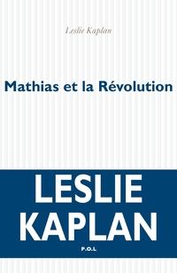 Mathias et la Révolution | Kaplan, Leslie