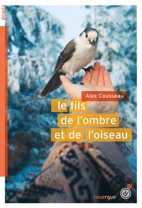 Le fils de l'ombre et de l'oiseau | Cousseau, Alex