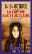 La Captive aux yeux clairs | Guthrie, Jr, Alfred Bertram