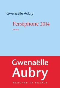 Perséphone 2014 | Aubry, Gwenaëlle