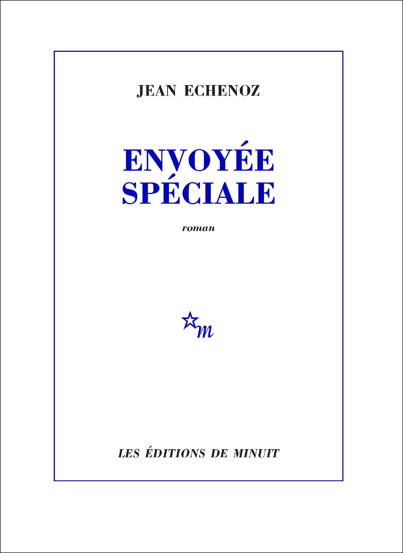 Envoyée spéciale   Echenoz, Jean