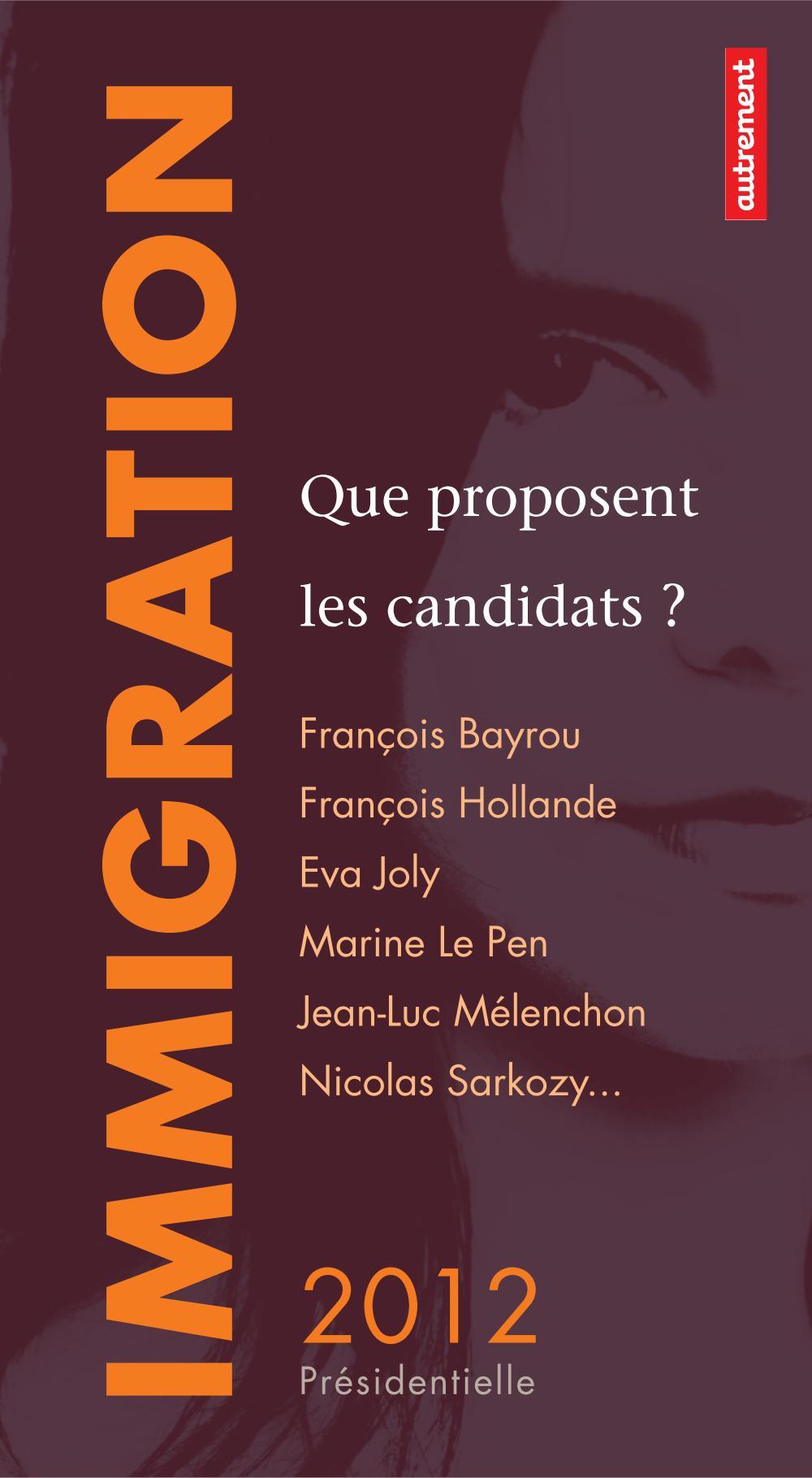 Immigration : que proposent les candidats ?, FRANÇOIS BAYROU, FRANÇOIS HOLLANDE, EVA JOLY, MARINE LE PEN, JEAN-LUC MÉLENCHON, NICOLAS SARKOZY...