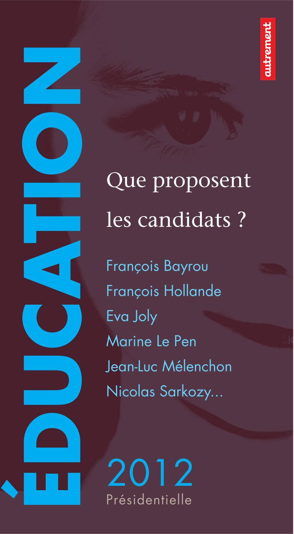 Éducation : que proposent les candidats ?, FRANÇOIS BAYROU, FRANÇOIS HOLLANDE, EVA JOLY, MARINE LE PEN, JEAN-LUC MÉLENCHON, NICOLAS SARKOZY...