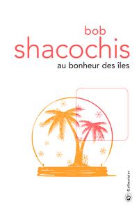 Au bonheur des îles | Shacochis, Bob