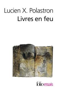 Livres en feu. Histoire de la destruction sans fin des bibliothèques