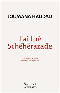 J'ai tué Schéhérazade | Haddad, Joumana