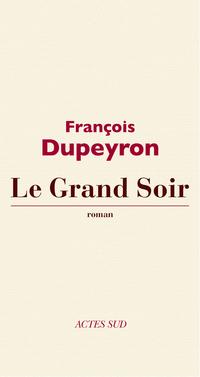 Le Grand Soir | Dupeyron, François