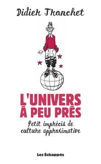 Univers à peu près. Petit imprécis de culture approximative (L')