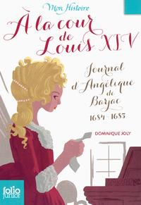 À la cour de Louis XIV. Journal d'Angélique de Barjac, 1684-1685 | Bailly, Pierre
