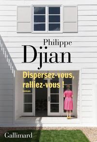 Dispersez-vous, ralliez-vous ! | Djian, Philippe