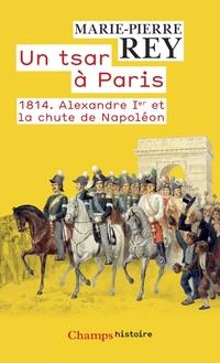 Un tsar à Paris. 1814 - Ale...
