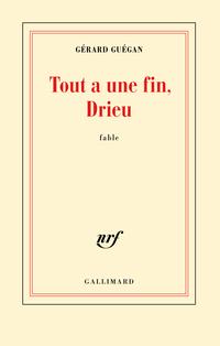 Tout a une fin, Drieu   Guégan, Gérard
