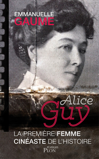 Alice Guy, la première femme cinéaste de l'histoire | GAUME, Emmanuelle