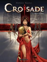 Croisade - tome 4 - Becs de feu (Les) | Xavier,