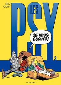 Les Psy - Tome 3 - JE VOUS ECOUTE
